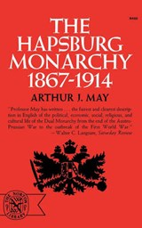 The Hapsburg Monarchy, 1867-1914 | Arthur J. May |
