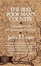 The Best Poor Man`s Country - A Geographical Study of Early Southeastern Pennsylvania