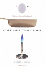 What Einstein Told His Cook - Kitchen Science Explained | Robert L Wolke |