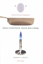 What Einstein Told His Cook - Kitchen Science Explained