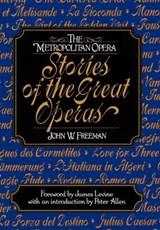 The Metropolitan Opera - Stories of the Great Operas | John W. Freeman |