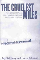 The Cruelest Miles - The Heroic Story of Dogs & Men in a Race Against an Epidemic