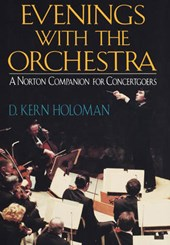 Evenings with the Orchestra - A Norton Companion for Concertgoers | D Kern Holoman |