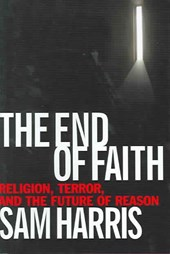 The End of Faith - Religion, Terror and the Future  of Reason