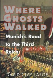 Where Ghosts Walked - Munich`s Road to the Third Reich
