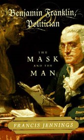 Benjamin Franklin, Politician - The Mask and the Man