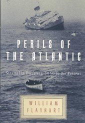 Perils of the Atlantic - Steamship Disasters, 1850  to the Present