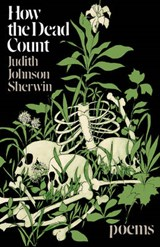 How the Dead Count - Poems | Judith Johnson Sherwin |