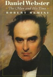 Daniel Webster - The Man and His Time | Robert Remini |