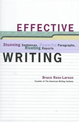 Effective Writing - Stunning Sentences, Powerful Paragraphs and Riveting Reports | Bruce Ross-larson |