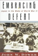 Embracing Defeat - Japan in the Wake of World War II | John W Dower |