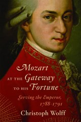 Mozart at the Gateway to His Fortune - Serving the  Emperor, 1788-1791 | Christoph Wolff |