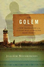 The Golem - A New Translation of the Classic Play and Selected Short Stories