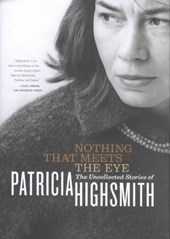 Nothing That Meets the Eye - The Uncollected Stories of Patricia Highsmith
