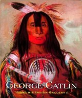 George Catlin and His Indian Gallery | Catlin, George ; Gurney, George ; Dippie, Brian W. |
