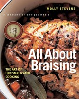 All About Braising - The Art of Uncomplicated Cooking | Molly Stevens |