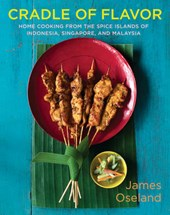 Cradle of Flavor - Home Cooking from the Spice Islands of Indonesia, Malaysia and Singapore