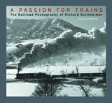 A Passion for Trains - The Railroad Photography of  Richard Steinheimer | Richard Steinheimer |