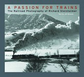 A Passion for Trains - The Railroad Photography of  Richard Steinheimer