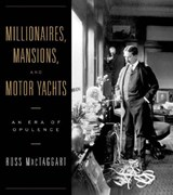 Millionaires, Mansions and Motor Yachts - An Era of Opulence | Ross Mactaggart |