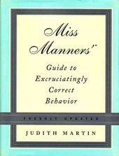Miss Manners' Guide to Excruciatingly Correct Behavior | Judith Martin |