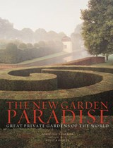 The New Garden Paradise - Great Private Gardens of  the World | Dominique Browning |