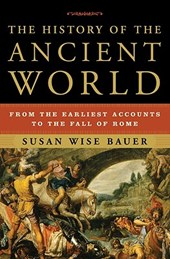 The History of the Ancient World - From the Earliest Accounts to the Fall of Rome | Susan Wise Bauer |