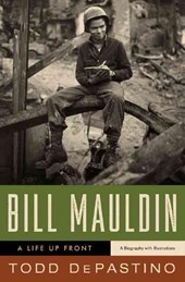 Bill Mauldin - A Life Up Front