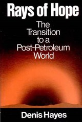 Rays of Hope - The Transition to a Post-Petroleum World | D Hayes |