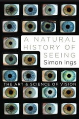 A Natural History of Seeing | Simon Ings |