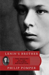 Lenin's Brother - The Origins of the October Revolution | Philip Pomper |