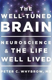 The Well-Tuned Brain - Neuroscience and the Life Well Lived