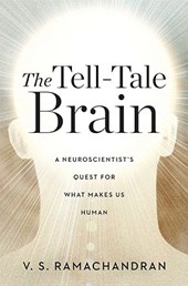The Tell-Tale Brain - A Neuroscientist`s Quest for What Makes Us Human