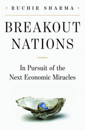 Breakout Nations - In Pursuit of the Next Economic  Miracles | Ruchir Sharma |
