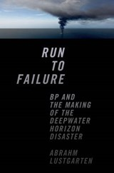 Run to Failure - BP and the Making of the Deepwater Horizon Disaster | Abraham Lustgarten |