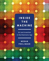 Inside the Machine - Art and Invention in the Electronic Age