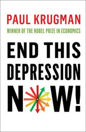 End This Depression Now! | Paul Krugman |