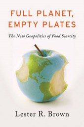 Full Planet, Empty Plates - The New Geopolitics of  Food Scarcity