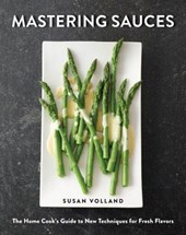 Mastering Sauces - The Home Cook`s Guide to New Techniques for Fresh Flavors