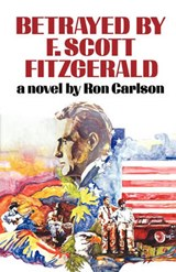 Betrayed by F. Scott Fitzgerald | Ron Carlson |
