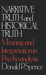 Narrative Truth and Historical Truth - Meaning and Interpretation in Psychoanalysis | Donald P. Spence |