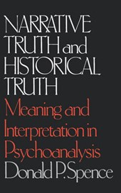 Narrative Truth and Historical Truth - Meaning and Interpretation in Psychoanalysis