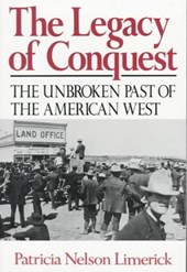 The Legacy of Conquest - The Unbroken Past of the American West Reissue