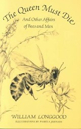 The Queen Must Die - And Other Affairs of Bees & Men (Paper) | William Longgood |