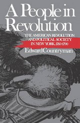 A People in Revolution - The American Revolution and Political Society in New York, 1760-1790 | E Countryman |