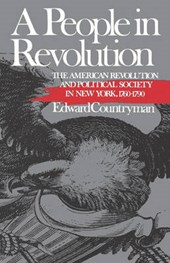 A People in Revolution - The American Revolution and Political Society in New York, 1760-1790
