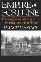 Empire of Fortune - Crowns, Colonies, and Tribes in the Seven Years War in America | F Jennings |