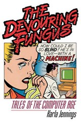 The Devouring Fungus - Tales of the Computer Age | K Jennings |