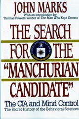 The Search for the Manchurian Candidate - The CIA and Mind Control | John Marks |