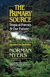 The Primary Source - Tropical Forests and Our Future | Norman Myers |